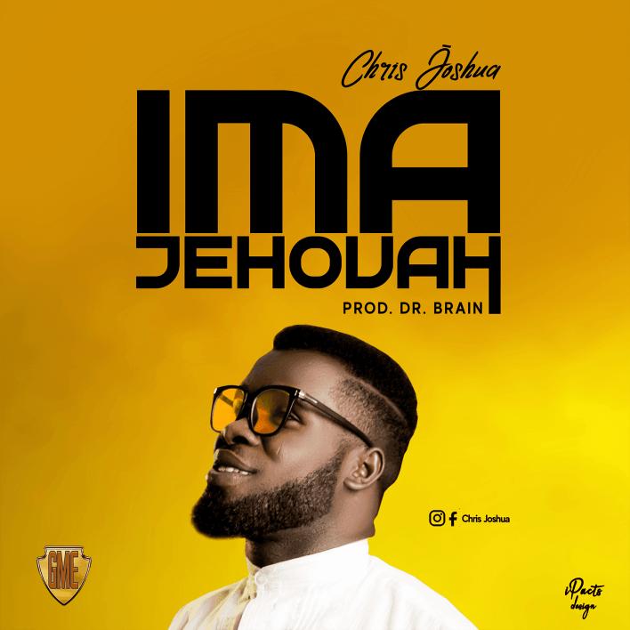 Chris Joshua - Ima Jehovah Lyrics & Mp3 Download
