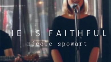 Photo of Nicole Spowart – He is Faithful Mp3 Download