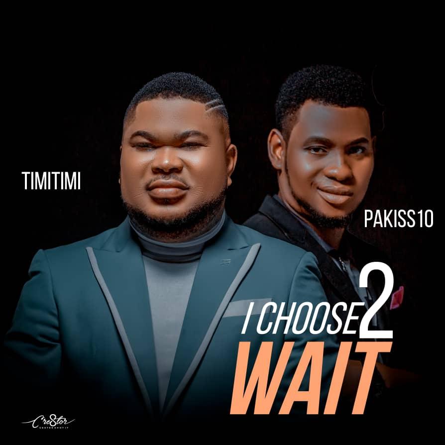 Timitimi - I Choose to Wait Lyrics & Mp3 Download