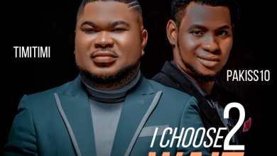 Photo of Timitimi – I Choose to Wait Lyrics & Mp3 Download