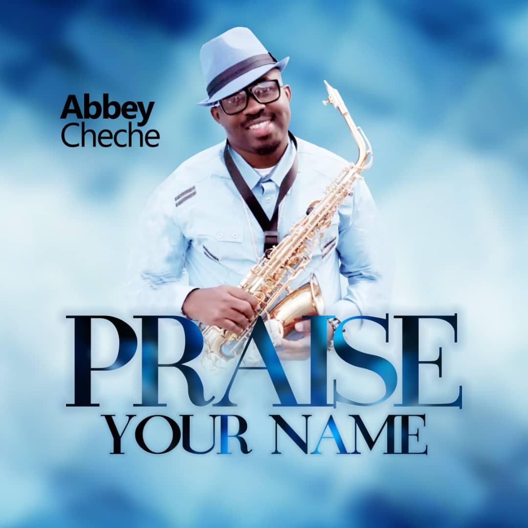 Abbey Cheche - Praise Your Name Mp3