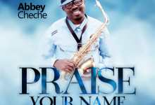Photo of Abbey Cheche – Praise Your Name Mp3