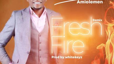 Photo of Blessed Amiolemen – Fresh Fire (Mp3 Download)