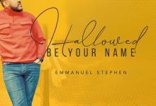 Photo of Emmanuel Stephen – Hallowed Be Your Name (Mp3 Download)