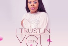 Photo of Iphy – I Trust In You (Lyrics, Mp3 Download)