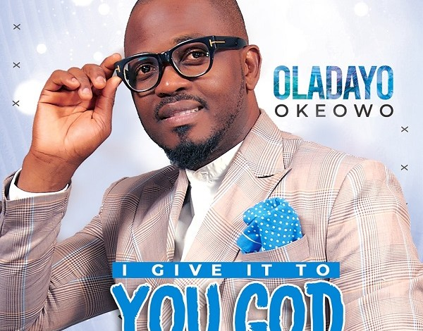 Oladayo Okeowo - I Give It To You God