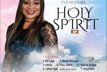 Photo of P Uche Etiaba – Holy Spirit (EP, Video, Music)