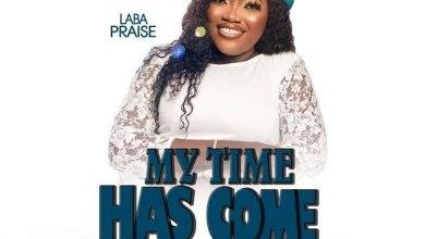 Photo of Laba Praise – My Time Has Come (Lyrics, Mp3 Download)