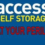 USE 'ACCESS SELF STORAGE' AT YOUR PERIL