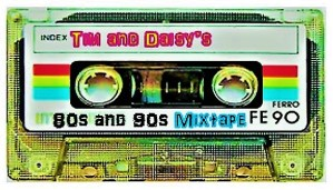 Tim and Daisy's 80s and 90s Mixtape
