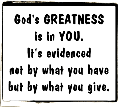 God's greatness is in you