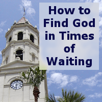 How to Find God in Times of Waiting