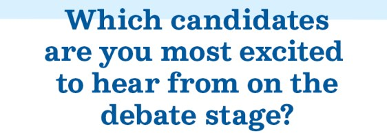 Which candidates are you most excited to hear from on the debate stage?