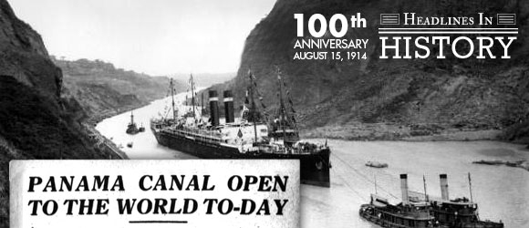 Opening of the Panama Canal: August 15, 1914