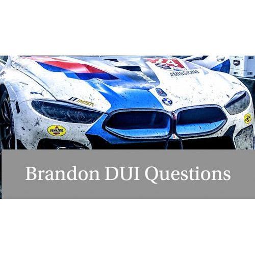 Brandon DUI Questions