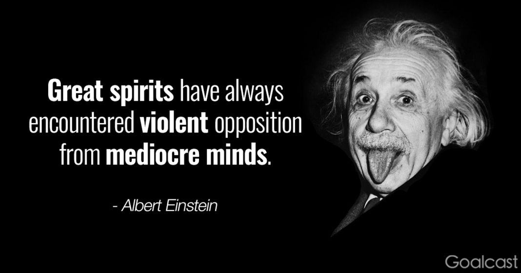 Albert Einstein quote on not caring about what others think - Great spirits have always encountered violent opposition from mediocre minds