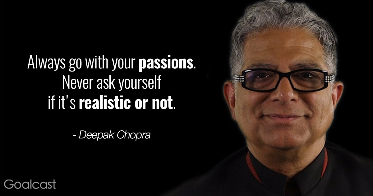 deepak chopra quote - Always go with your passions never ask yourself if its realistic or not