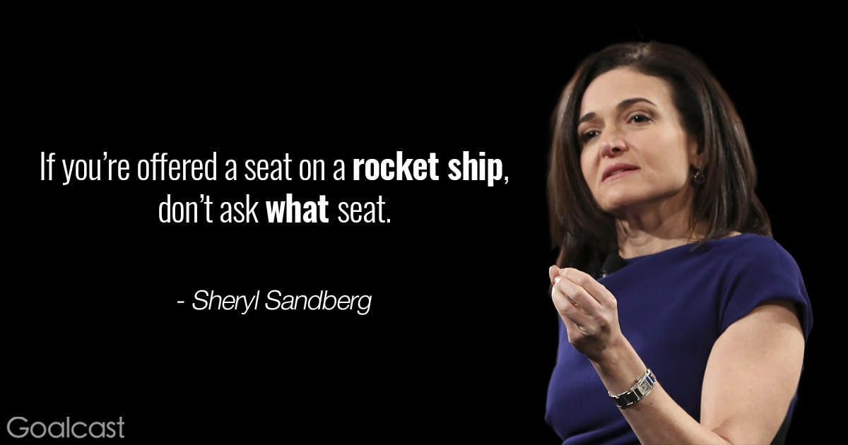 Sheryl Sandberg quote - If you're offered a seat on a rocket ship, don't ask what seat.