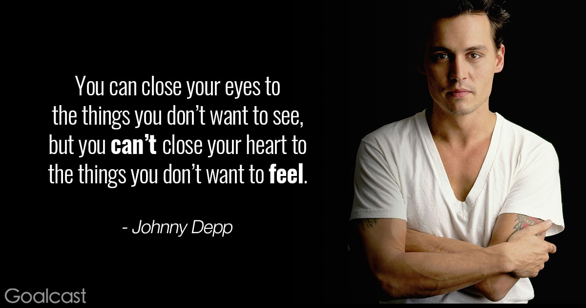 Johnny Depp quote - You can close your eyes to the things you don't want to see, but you can't close your heart to the things you don't want to feel