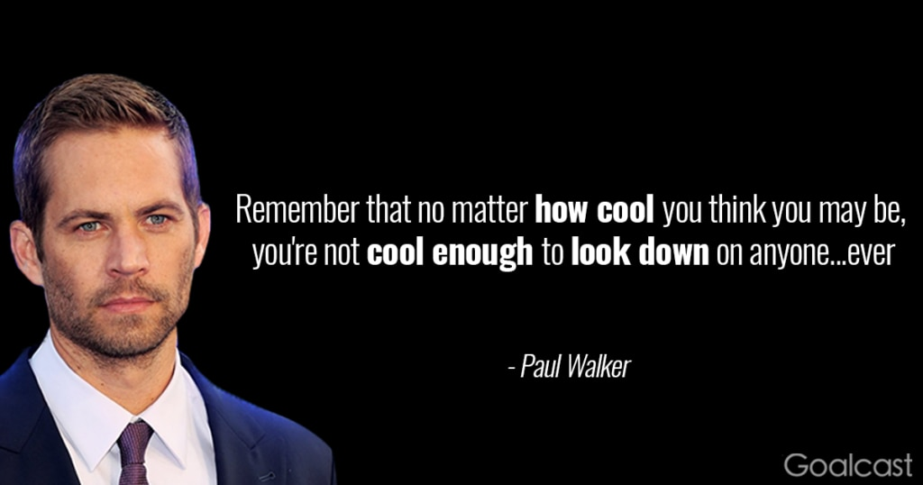 paul-walker-quote-youre-never-too-cool