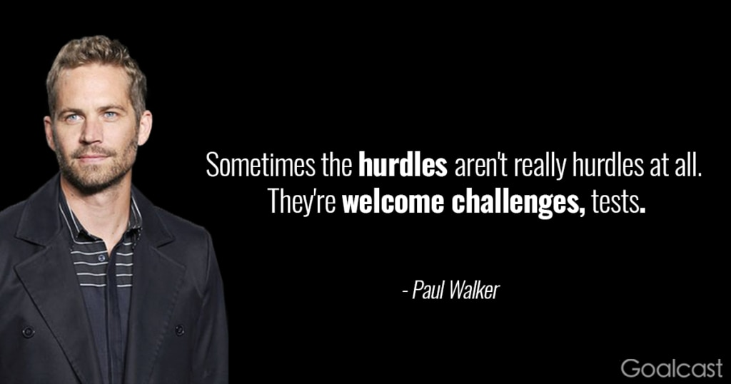 paul-walker-quote-hurdles-welcome-challenges