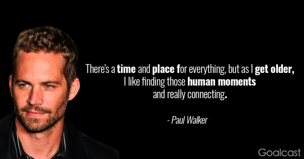 Paul Walker Quote: There's a Time