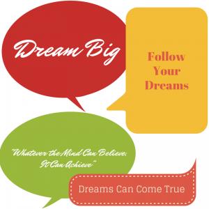 Dream Big! Follow Your Dreams