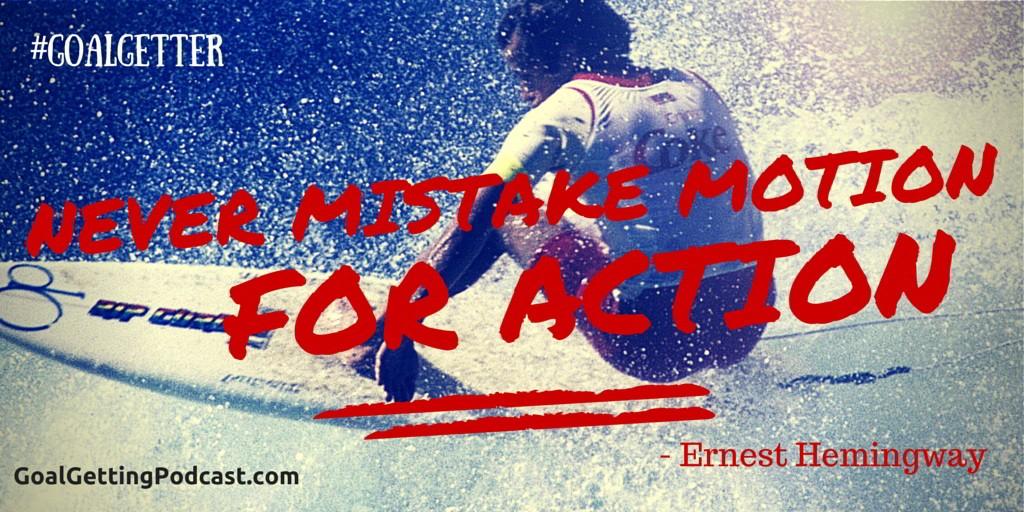 Never Mistake Motion for Action - Ernest Hemingway Action Plan Worksheet Setting Goal Getting Podcast Surfer
