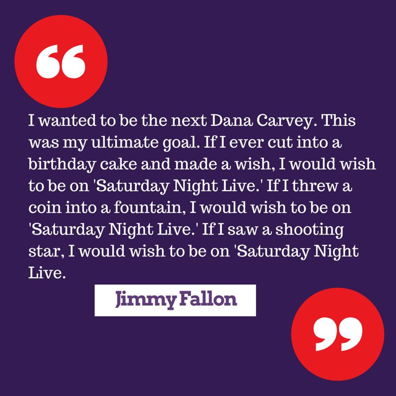 Jimmy Fallon - I wanted to be the next Dana Carvey. That was my ultimate goal. I wanted to be on Saturday Night Live.