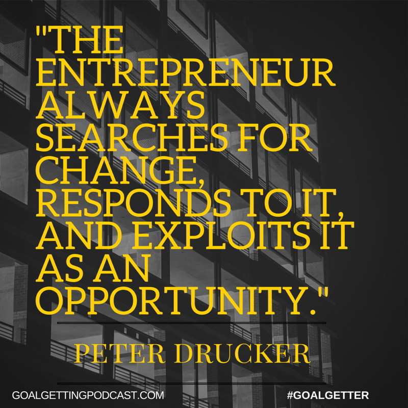 The Entrepreneur always searches for change, responds to it, and exploits it as an opportunity. Peter DruckerWEB