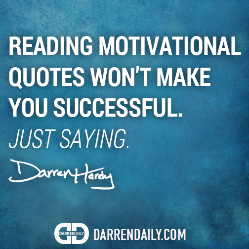 Darren Hardy Motivational Quotes Won't Make You Successful