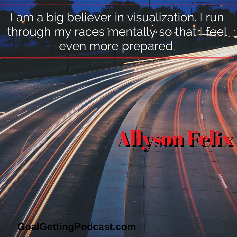I'm A Big Believer in Visualization. Allyson Felix