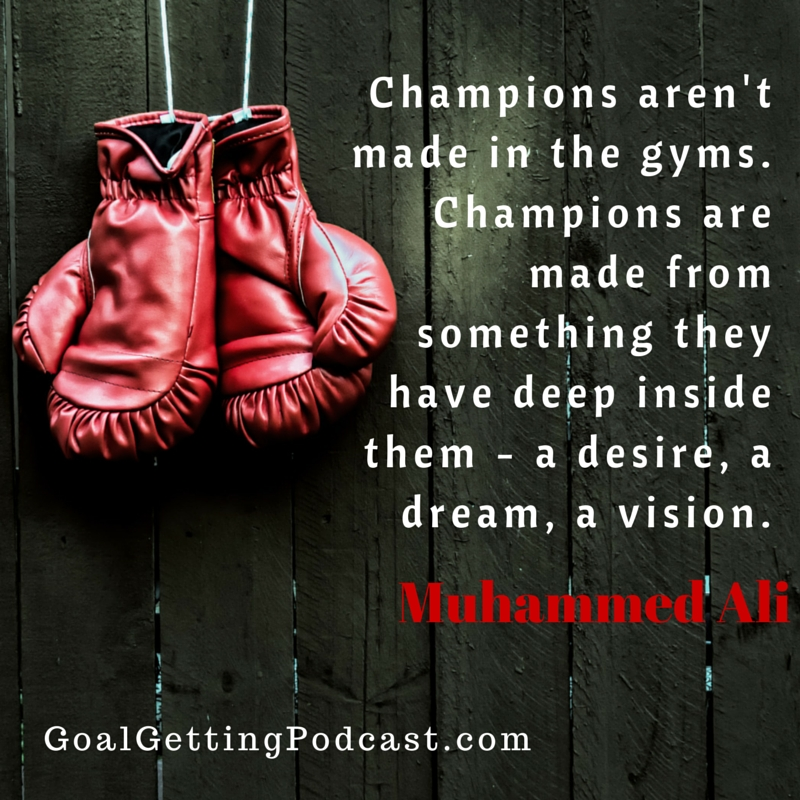 Champions aren't made in the gyms. Champions are made from something they have deep inside them - a desire, a dream, a vision. Muhammad Ali