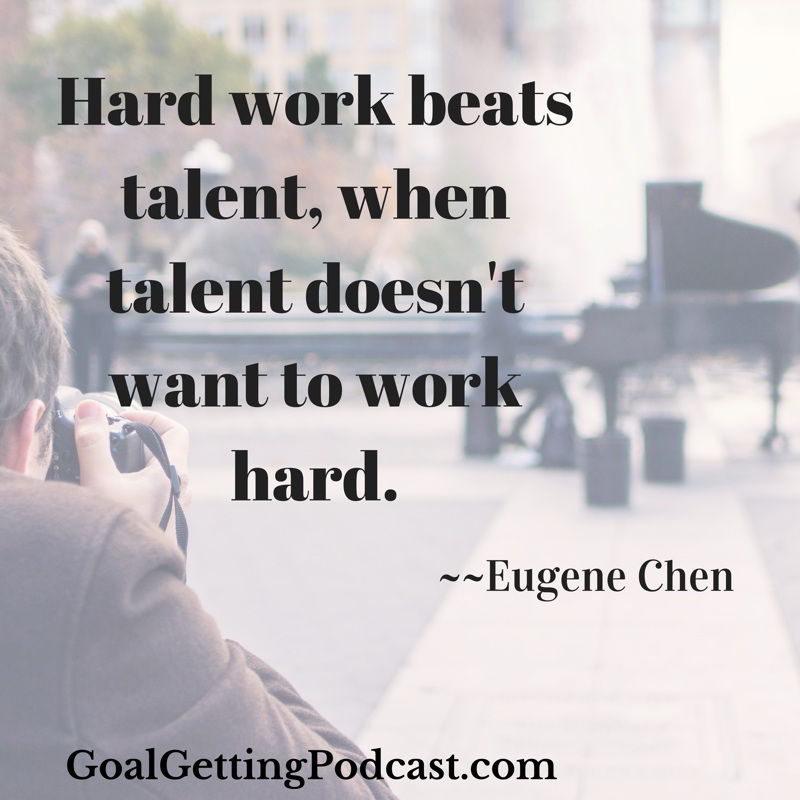 Hard work beats talent when talent doesn't want to work hard. Eugene Chen
