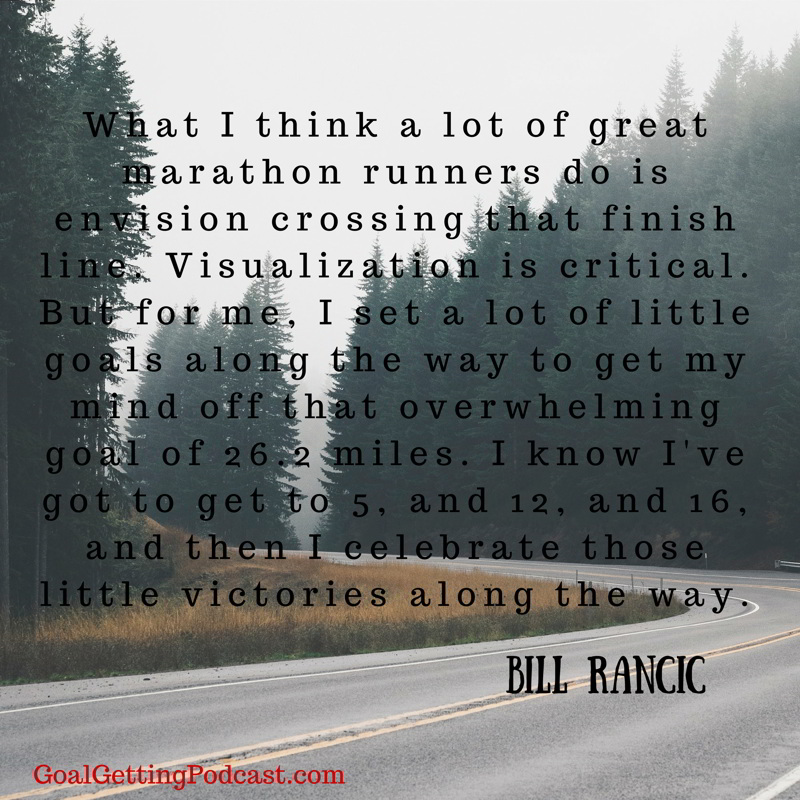 What I think a lot of great marathon runners do is envision crossing that finish line. Visualization is critical. Bill Rancic WEB