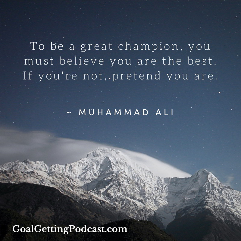To be a great champion, you must believe you are the best. If you're not, pretend you are. ~ Muhammad Ali