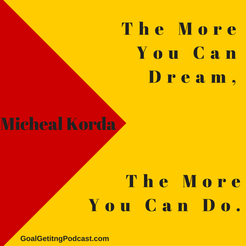 The More You Can Dream The More You Can Do. Michael Korda