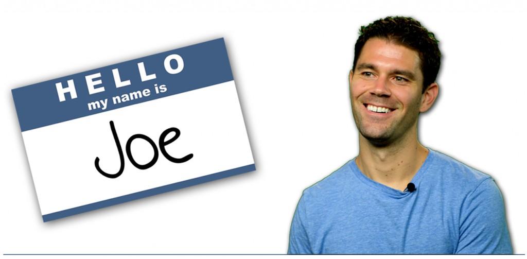 Hello my name is Joe - Joe Fairless Welcome Hello I'm Joe tag