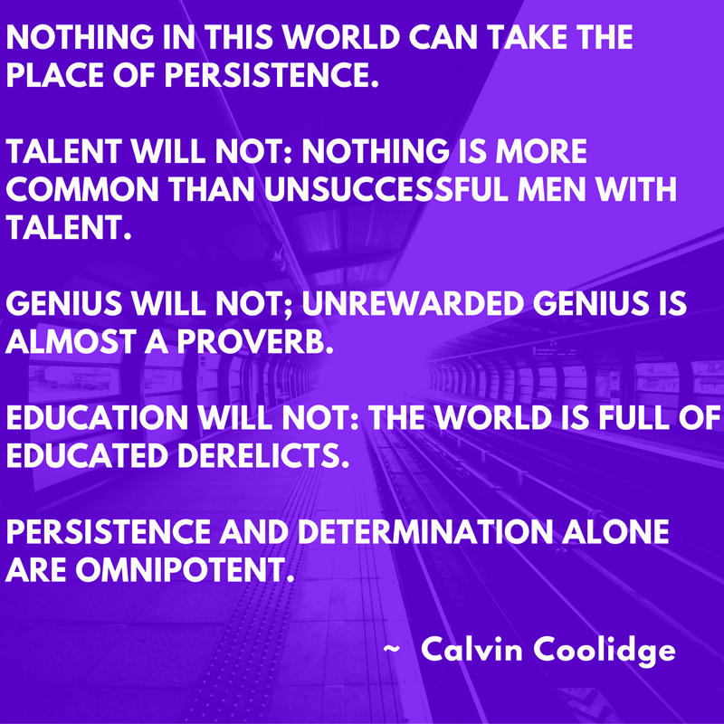 Nothing in this world can take the place of persistence. Talent will not: nothing is more common than unsuccessful men with talent. Genius will not; unrewarded genius is almost a proverb. Education will not: the world is full of educated derelicts. Persistence and determination alone are omnipotent. Quote by President Calvin Coolidge