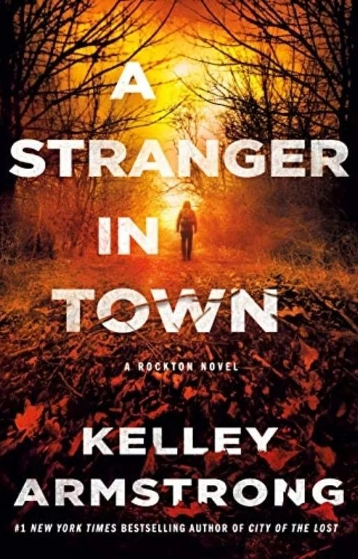 A Stranger in Town: By Kelley Armstrong Presents Another Spine-Chiller Mystery Set In The Remote Community Of Rockton