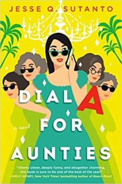 Dial A for Aunties By Jesse Q. Sutanton (Comical and Heartfelt Rom-com Debut Novel)