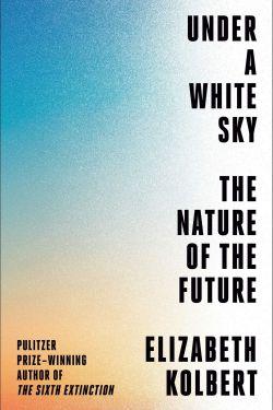 Under a White Sky by Elizabeth Kolbert