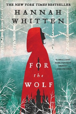 For The Wolf By Hannah Whitten Is An Incredible Dark Fairy Tale