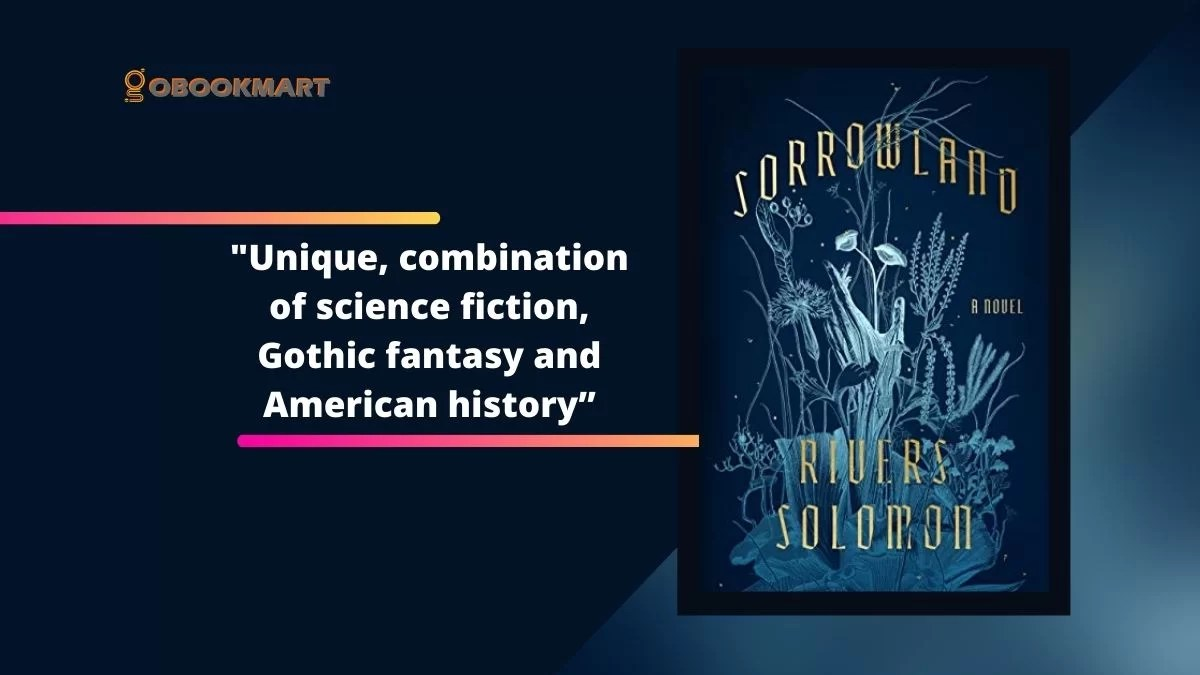 Sorrowland By Rivers Solomon | Unique, Combination of Science Fiction, Gothic Fantasy And American History