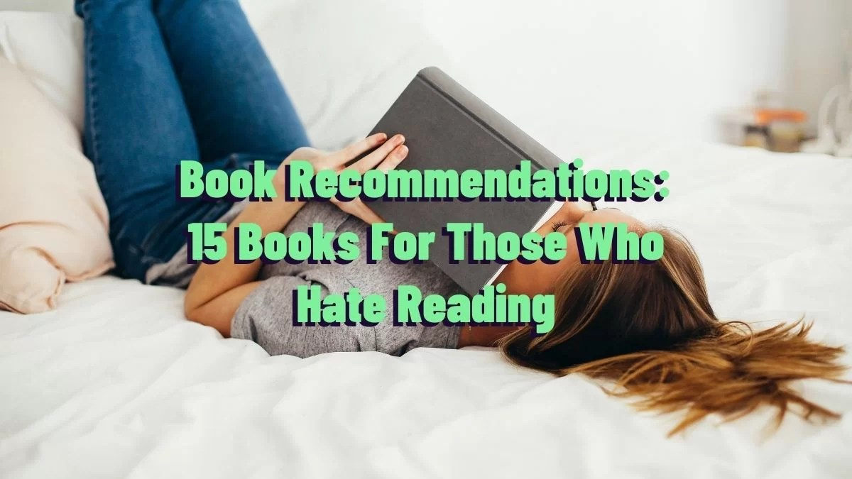 Book Recommendations: 15 Books For Those Who Hate Reading