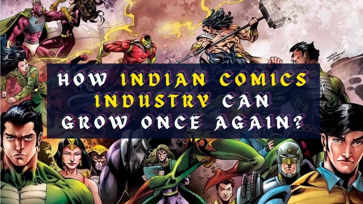 How Indian Comics Industry Can Grow Once Again?