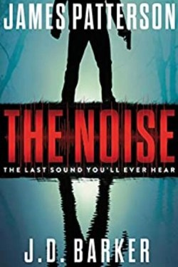 The Noise By James Patterson and JD Barker   Full Of Action, Suspense And Horror