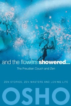 And The Flowers Showered by Osho