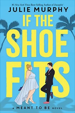 If The Shoe Fits By Julie Murphy Is A Fun And Sweet Tale