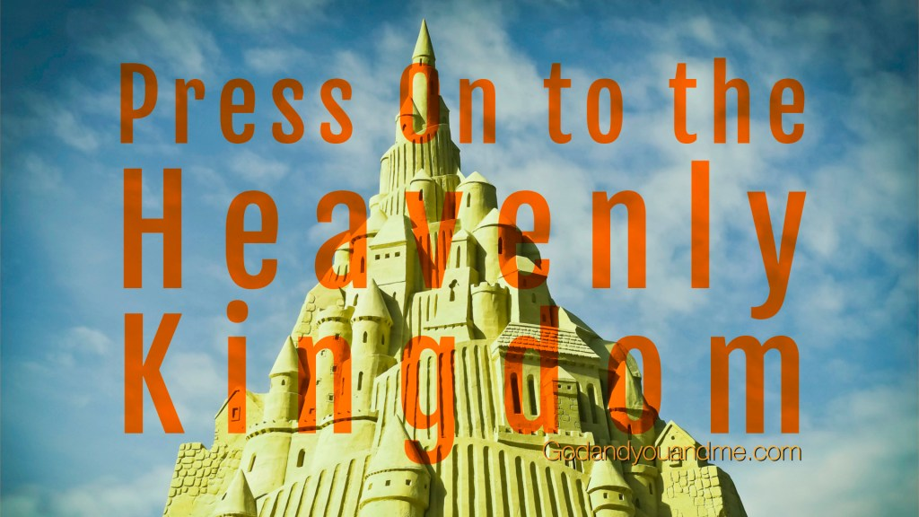 Press On to a Heavenly Kingdom